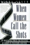 Seger, Linda / When Women Call the Shots: The Developing Power and Influence of Women in Television and Film
