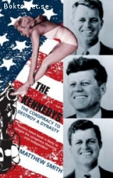 Smith, Matthew / The Kennedys - The Conspiracy to Destroy a Dynasty