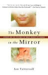 Tattersall, Ian / The Monkey in the Mirror - Essays on the Science of What Makes Us Human