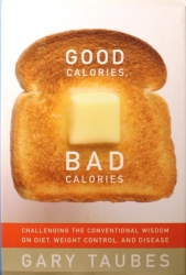 Taubes, Gary / Good Calories, Bad Calories - Challenging the Conventional Wisdom on Diet, Weight Control and Disease