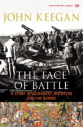 The Face of the Battle - A Study of Agincourt, Waterloo and.