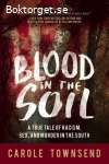 Townsend, Carole / Blood in the Soil: A True Tale of Racism, Sex and Murder in the South