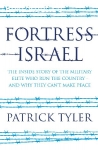 Tyler Patrick / Fortress Israel The Inside Story of the Military Elite Who Run the Country And Why They Can't Make Peace
