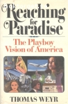 Weyr, Thomas /  Reaching for Paradise: The Playboy Vision of America
