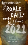 What if ROALD DAHL wrote all about 2021