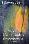 Witthed, Jana / Kristallandets skeppsbrutna - Dikter